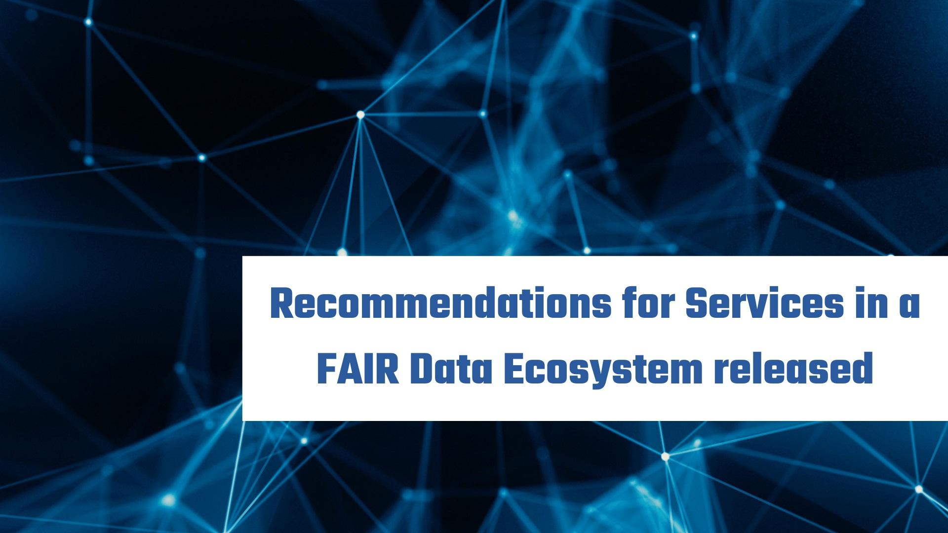 Recommendations for Services in a FAIR Data Ecosystem released