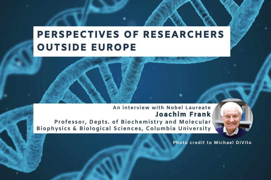 Getting perspectives from researchers outside Europe: An interview with Nobel Laureate Joachim Frank